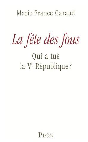 La fête des fous – Qui a tué la Vème République ?