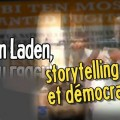Ben Laden, storytelling et démocratie