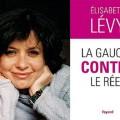 Elisabeth Lévy - La Gauche contre le réel