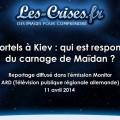 Qui est responsable du carnage de Maïdan ? Un reportage de la télévision allemande RD sous-titré en français (11 avril 2014)