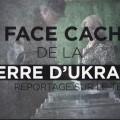 La face cachée de la guerre en Ukraine – documentaire (27 novembre 2014)