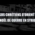 SOS Chrétiens d'Orient : Noël de guerre en Syrie – documentaire  (décembre 2014)